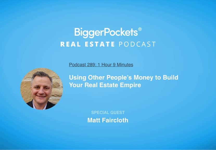 Using Other People's Money to Build Your Real Estate Empire with Matt Faircloth