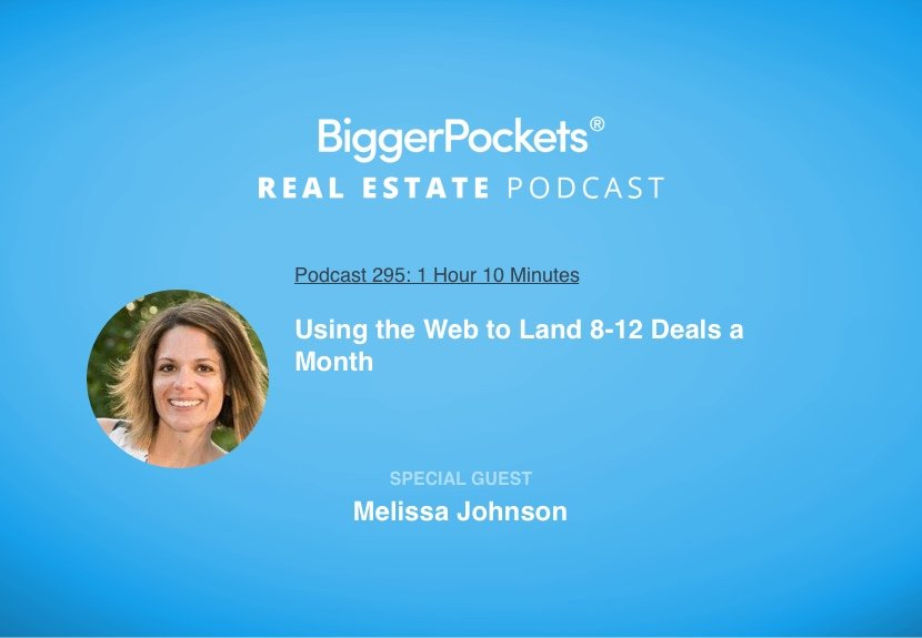 BiggerPockets Podcast 295: Using the Web to Land 8-12 Deals a Month with Melissa Johnson