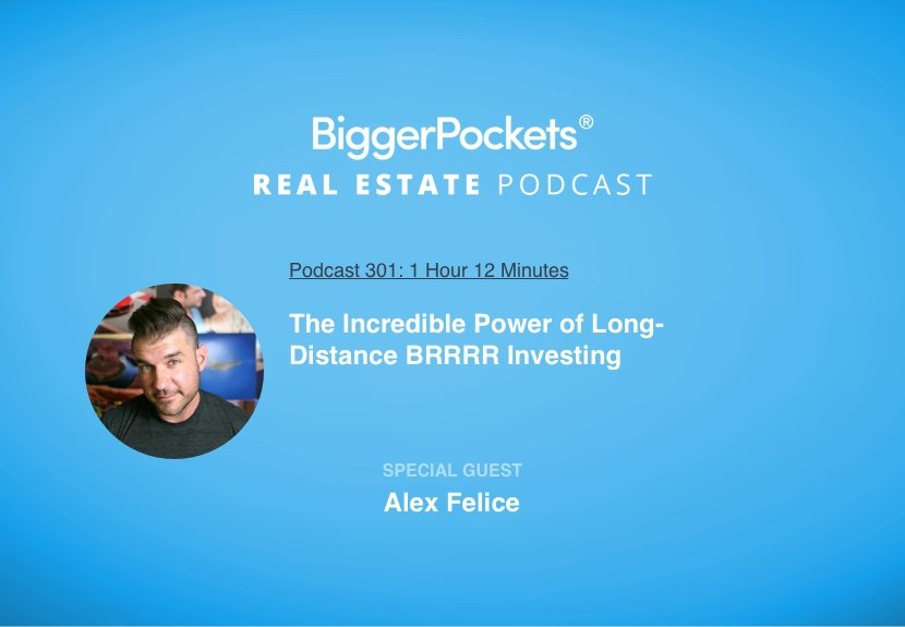 The Incredible Power of Long-Distance BRRRR Investing with Alex Felice