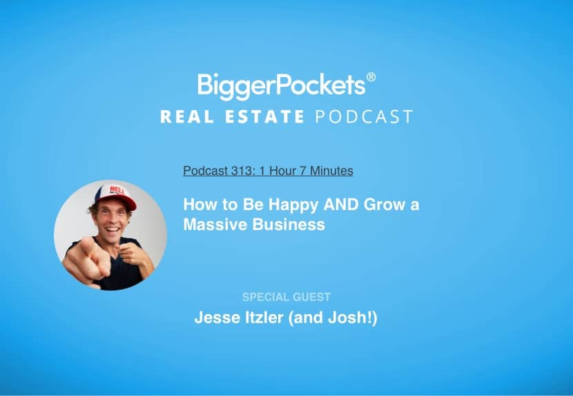 BiggerPockets Podcast 313: How to Be Happy AND Grow a Massive Business with Entrepreneur Jesse Itzler (and Josh!)