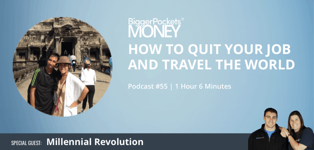BiggerPockets Money Podcast 55: How to Quit Your Job and Travel the World with Millennial Revolution