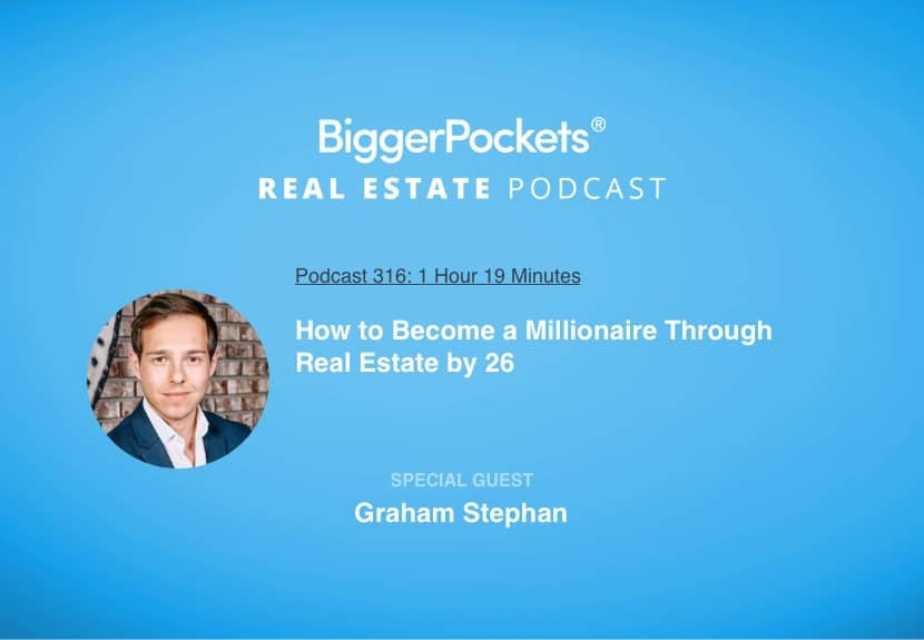BiggerPockets Podcast 316: How to Become a Millionaire Through Real Estate by 26 with Graham Stephan