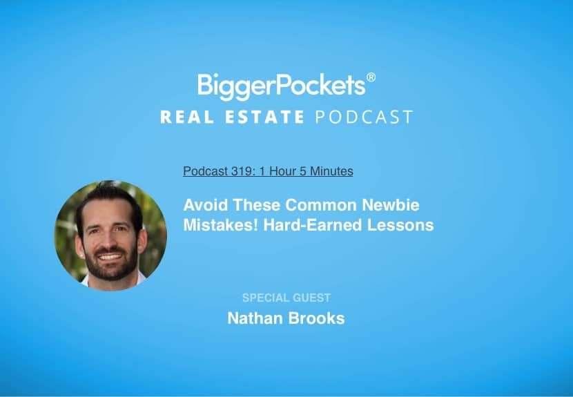 BiggerPockets Podcast 319: Avoid These Common Newbie Mistakes! Hard-Earned Lessons from Nathan Brooks
