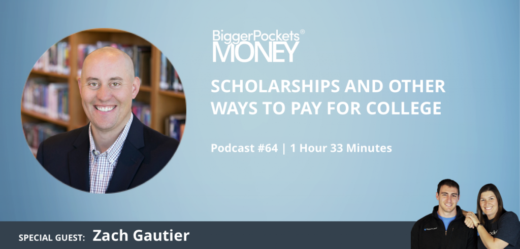 BiggerPockets Money Podcast 64: Scholarships and Other Ways to Pay for College with Zach Gautier