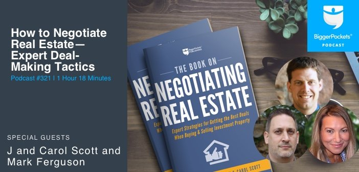 BiggerPockets Podcast 321: How to Negotiate Real Estate—Expert Deal-Making Tactics with J and Carol Scott and Mark Ferguson