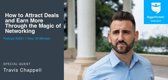 BiggerPockets Podcast 323: How to Attract Deals and Earn More Through the Magic of Networking With Travis Chappell