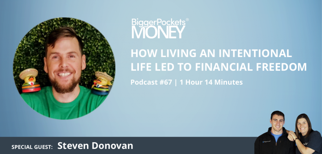 BiggerPockets Money Podcast 67: How Living An Intentional Life Led to Financial Freedom With Steven Donovan