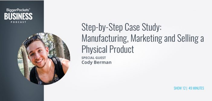 BiggerPockets Business Podcast 12: Step-by-Step Case Study: Manufacturing, Marketing and Selling a Physical Product with Cody Berman of Arsenal Discs