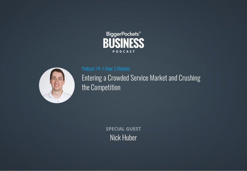 BiggerPockets Business Podcast 14: Entering a Crowded Service Market and Crushing the Competition with Nick Huber