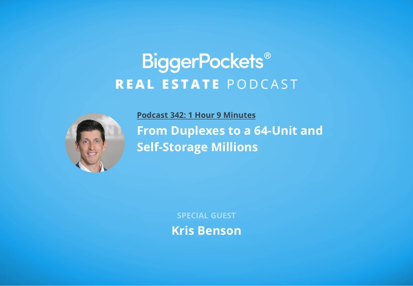 BiggerPockets Podcast 342: From Duplexes to a 64-Unit and Self-Storage Millions with Kris Benson