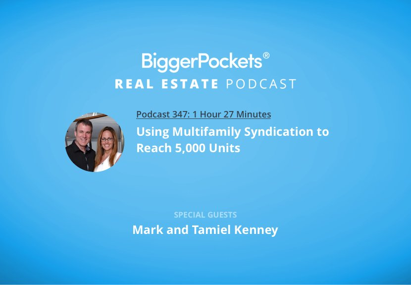 BiggerPockets Podcast 347: Using Multifamily Syndication to Reach 5,000 Units with Mark and Tamiel Kenney