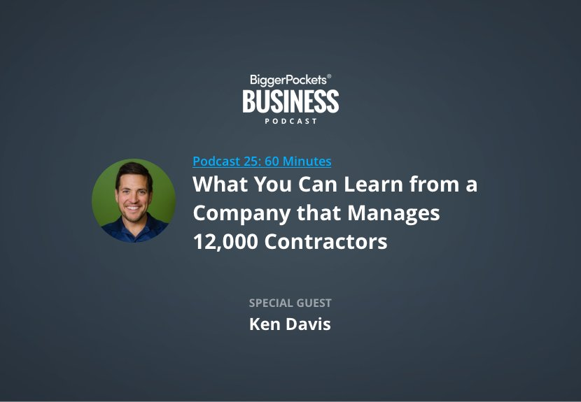 BiggerPockets Business Podcast 25: What You Can Learn from a Company that Manages 12,000 Contractors with Ken Davis of TaskEasy