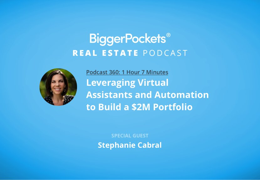 BiggerPockets Podcast 360: Leveraging Virtual Assistants and Automation to Build a $2M Portfolio with Stephanie Cabral