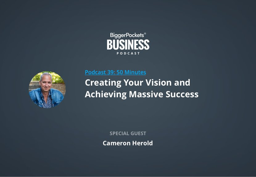 BiggerPockets Business Podcast 39: Creating Your Vision and Achieving Massive Success with Cameron Herold