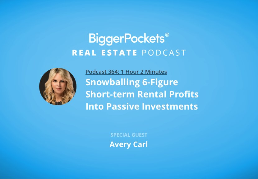 BiggerPockets Podcast 364: Snowballing 6-Figure Short-Term Rental Profits Into Passive Investments with Avery Carl