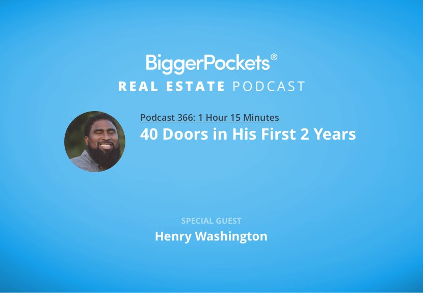 BiggerPockets Podcast 366: 40 Doors in the First 2 Years with Henry Washington