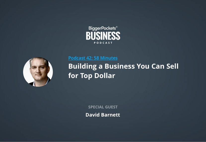 BiggerPockets Business Podcast 42: Building a Business You Can Sell for Top Dollar with David Barnett