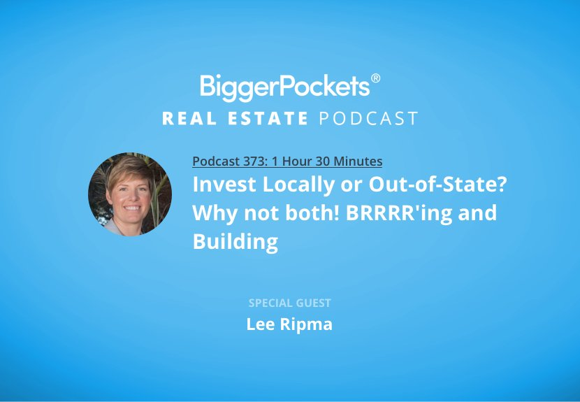 BiggerPockets Podcast 373: Invest Locally or Out of State? Why Not Both! BRRRRing & Building with Lee Ripma