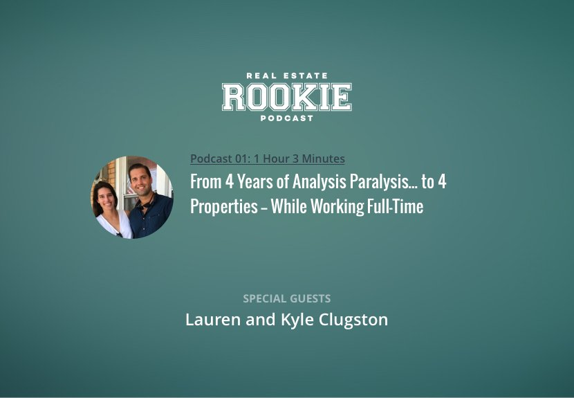 Rookie Podcast 01: From 4 Years of Analysis Paralysis to 4 Cash-Flowing Properties with Lauren and Kyle Clugston