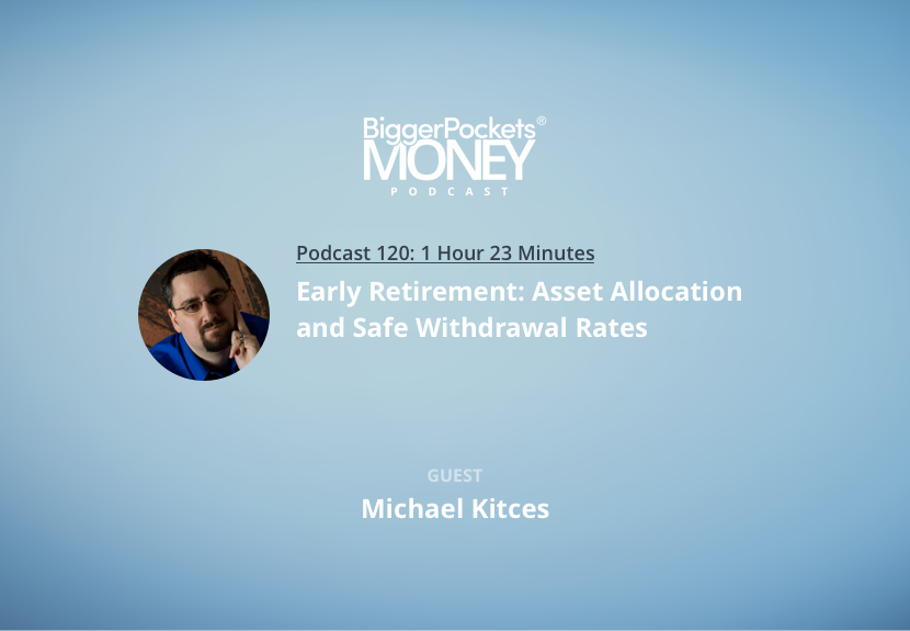 BiggerPockets Money Podcast 120: Are FIRE Naysayers Bad at Math? Yes. with Michael Kitces