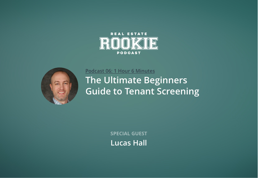 Rookie Podcast 06: The Ultimate Beginners Guide to Tenant Screening with Lucas Hall