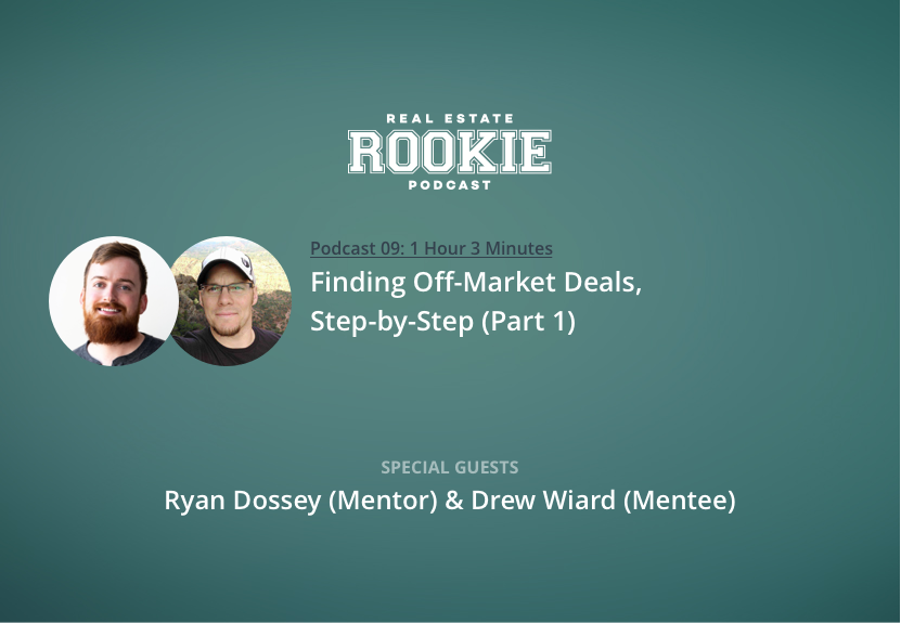 Rookie Podcast 09: Finding Off-Market Deals, Step by Step with Ryan Dossey (Mentor) and Drew Wiard (Mentee)—Part 1