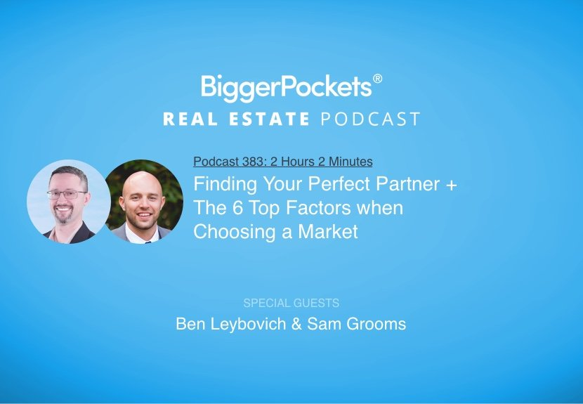 BiggerPockets Podcast 383: Finding Your Perfect Partner and the Top 6 Factors When Choosing a Market with Ben Leybovich & Sam Grooms