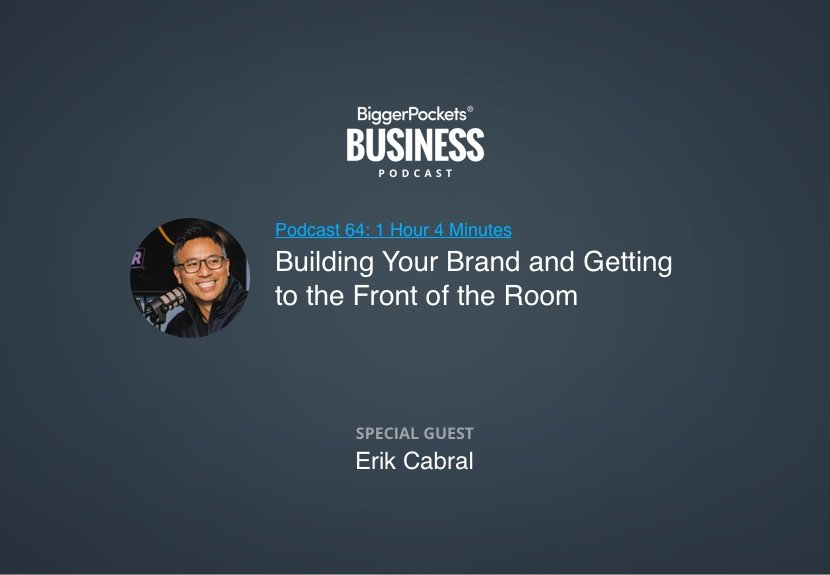 BiggerPockets Business Podcast 64: Building Your Brand and Getting to the Front of the Room with Erik Cabral