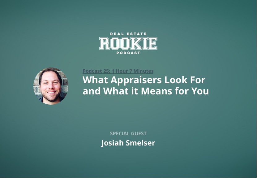 Rookie Podcast 25: What Appraisers Look For and What it Means for You with Investor/Appraiser Josiah Smelser