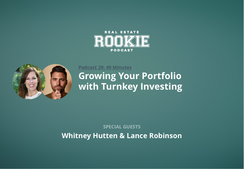 Rookie Podcast 29: Growing Your Portfolio with Turnkey Investing with Whitney Hutten and Lance Robinson