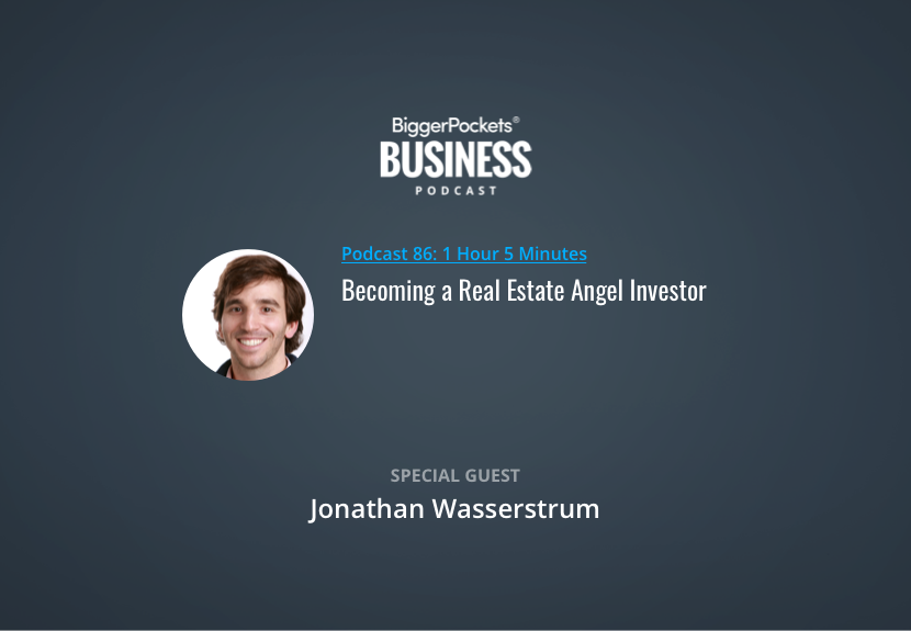 BiggerPockets Business Podcast 86: Becoming a Real Estate Angel Investor with Jonathan Wasserstrum