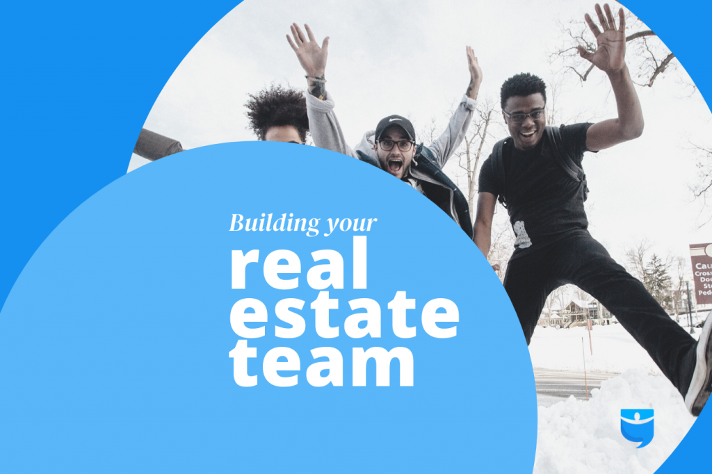 Gather Your Dream Team: Must-Have Real Estate Team Members