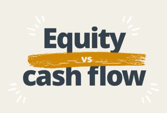 Should You Invest for Equity or Cash Flow?