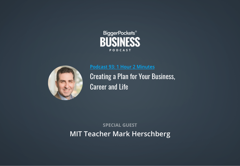 BiggerPockets Business Podcast 93: Creating a Plan for Your Business, Career and Life with MIT Teacher Mark Herschberg