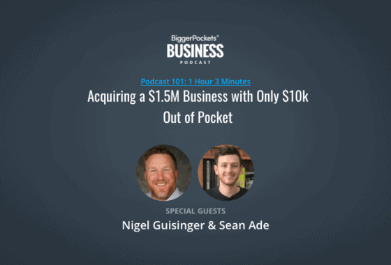 BiggerPockets Business Podcast 101: Acquiring a $1.5M Business with Only $10k Out of Pocket with Nigel Guisinger & Sean Ade