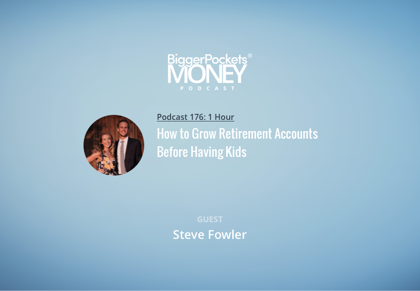 BiggerPockets Money Podcast 176: How to Grow Retirement Accounts Before Having Kids | Finance Friday with Steve