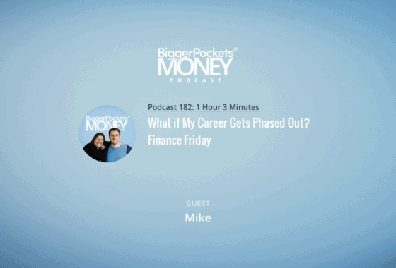BiggerPockets Money Podcast 182: What if My Career Gets Phased Out? Finance Friday with Mike