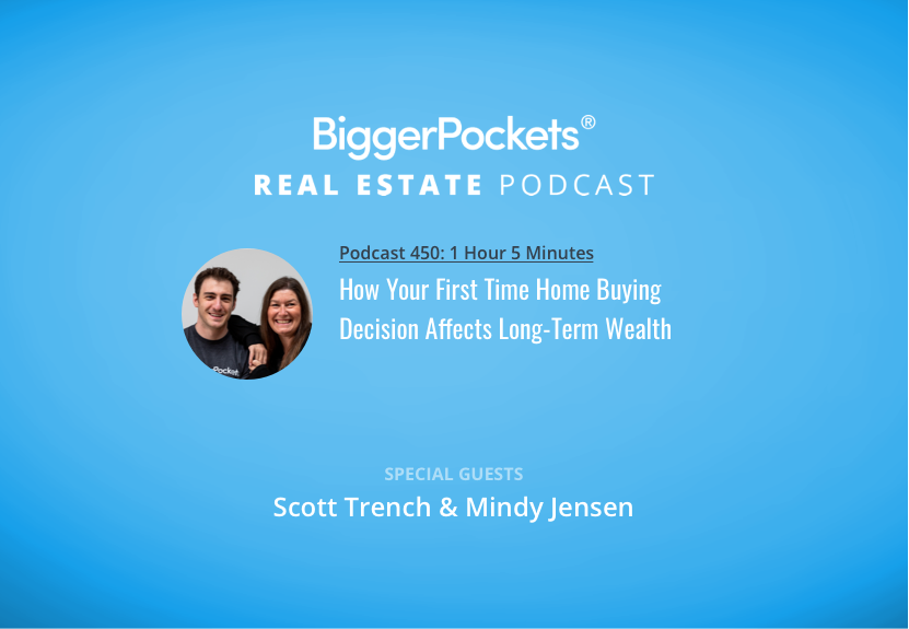 BiggerPockets Podcast 450: How Your First Time Home Buying Decision Affects Long-Term Wealth with Scott and Mindy