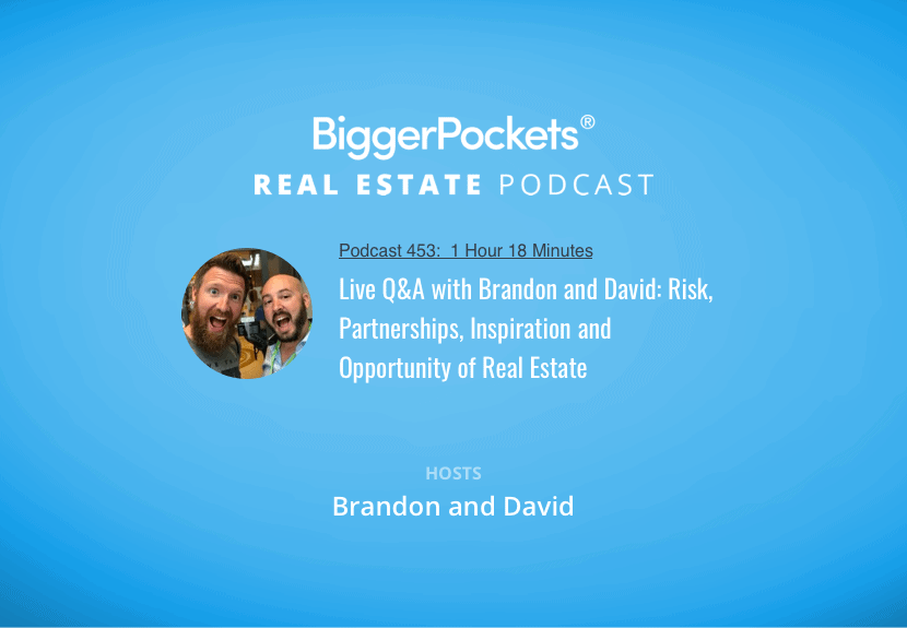 BiggerPockets Podcast 453: Live Q&A with Brandon and David: Risk, Partnerships, Inspiration and Opportunity of Real Estate