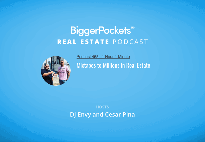 BiggerPockets Podcast 455: Mixtapes to Millions in Real Estate with DJ Envy and Cesar Pina