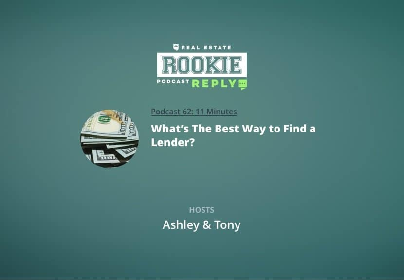Rookie Podcast 62: Rookie Reply: What's The Best Way to Find a Lender?