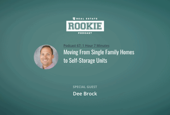Rookie Podcast 67: Moving From Single Family Homes to Self-Storage Units with Dee Brock