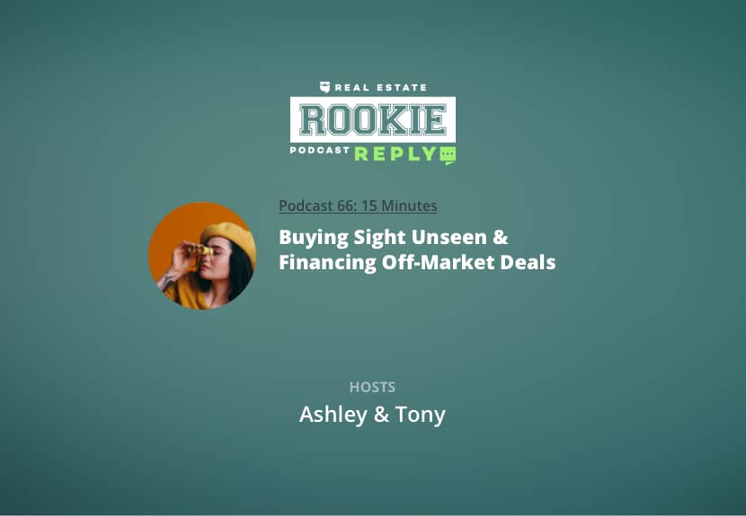 Rookie Podcast 66: Rookie Reply: Buying Sight Unseen & Financing Off-Market Deals