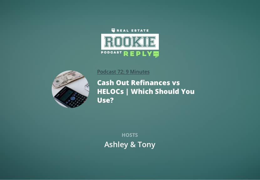 Rookie Podcast 72: Rookie Reply: Cash Out Refinances vs HELOCs   Which Should You Use?