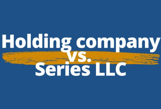 Holding Company vs. Series LLC: Which Provides the Most Protection?