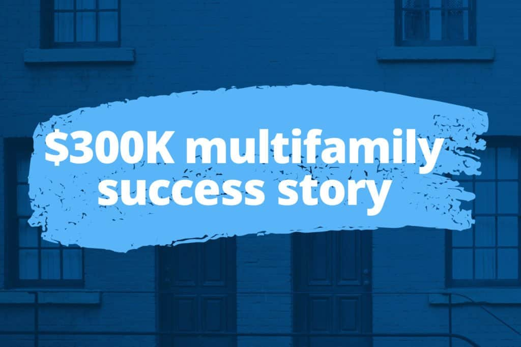This $300K Multifamily Success Story Proves You Don't Need All the Answers Before Investing