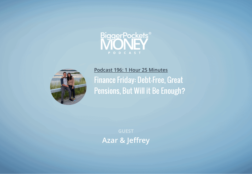 BiggerPockets Money Podcast 196: Finance Friday: Debt-Free, Great Pensions, But Will it Be Enough?
