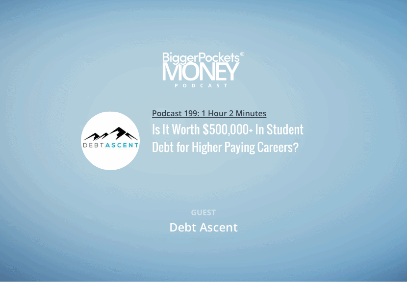 BiggerPockets Money Podcast 199: Is It Worth $500,000+ In Student Debt for Higher Paying Careers?