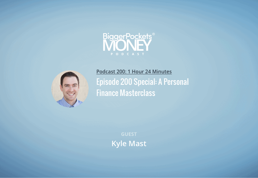 BiggerPockets Money Podcast 200: Episode 200 Special: A Personal Finance Masterclass with Kyle Mast