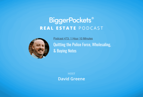 BiggerPockets Podcast 473: Quitting the Police Force, Wholesaling, & Buying Notes with David Greene